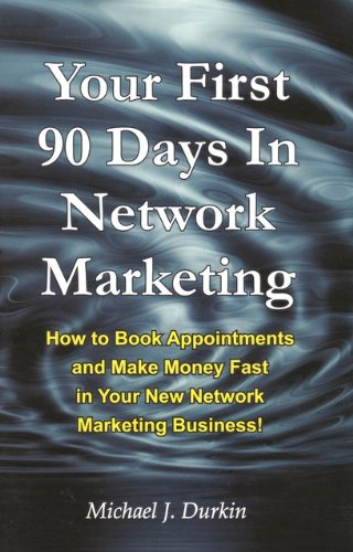9780578047874: Your First 90 Days in Network Marketing: How to Book Appointments and Make Money Fast in Your New Network Marketing Business