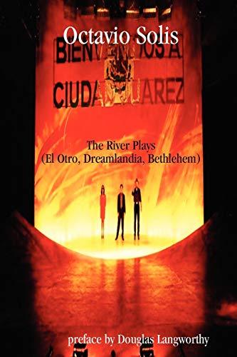9780578048819: Octavio Solis: The River Plays (El Otro, Dreamlandia, Bethlehem) (Dreaming the Americas)