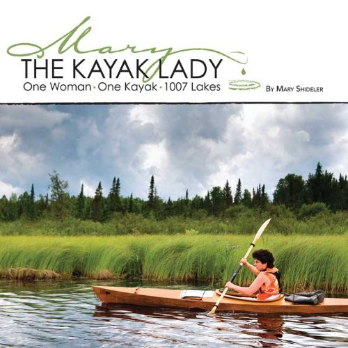 Mary: The Kayak Lady: One Woman. One Kayak. 1007 Lakes