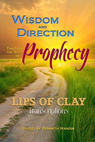 9780578049281: Lips of Clay Transcriptions: Wisdom and Direction Through the Gift of Prophecy