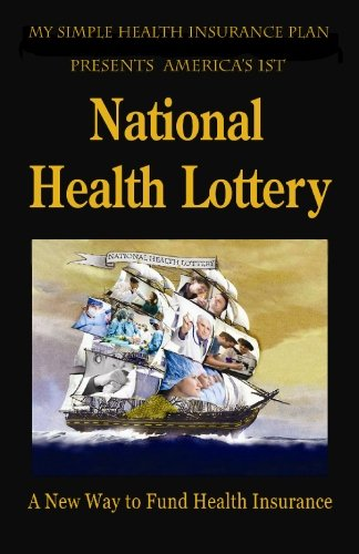9780578050768: National Health Lottery: A New Way to Fund Health Insurance
