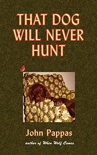 That Dog Will Never Hunt (Paperback): John Anthony Pappas