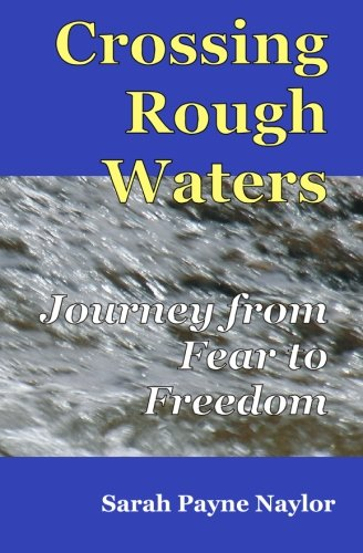 Crossing Rough Waters: A Journey From Fear: Naylor, Sarah Payne