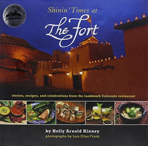 Shinin' Times at The Fort, stories,recipes and celebrations at the landmark Colorado ...