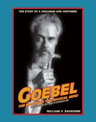 Goebel: the Man with the Magical Mind: Rauscher, William V. (foreword by Jim Steinmeyer)