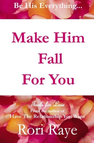 Make Him Fall for You: Tools for Love by Rori Raye (Paperback)