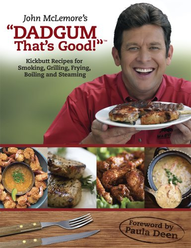 9780578059549: Dadgum That's Good!: Kickbutt Rececipes for Smoking, Grilling, Frying, Boiling and Steaming