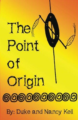 The Point of Origin: Kell, Duke M, Kell, Nancy R