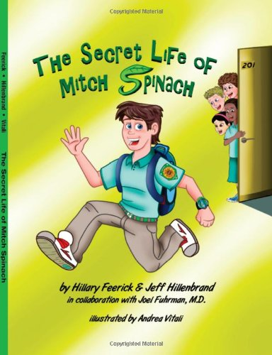 The Secret Life of Mitch Spinach (0578060973) by Hillary Feerick; Jeff Hillenbrand; Joel Fuhrman; M.D.