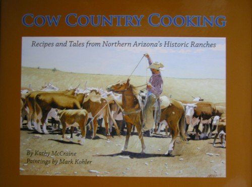9780578061436: Cow Country Cooking : Recipes and Tales from Northern Arizona's Historic Ranches