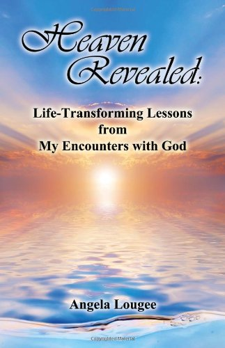 9780578062013: Heaven Revealed: Life-Transforming Lessons from My Encounters with God.