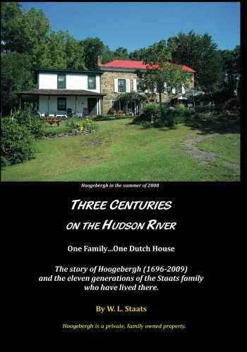 Three Centuries on the Hudson River: One Family.One Dutch House: Staats, W L