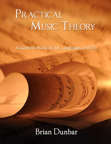 Practical Music Theory: A Guide to Music: Brian Dunbar