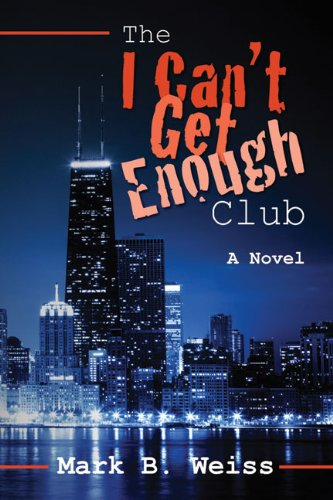 The I Can't Get Enough Club: Weiss, Mark B.