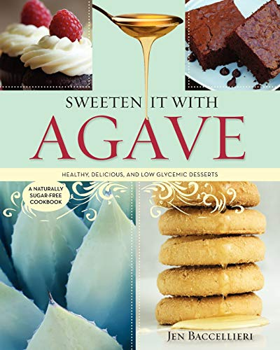 9780578064727: Sweeten It With Agave: Over 350 Healthy, Delicious, and Low Glycemic Recipes Using Agave Nectar