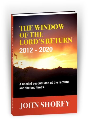9780578065335: The Window of the Lord's Return 2012-2020 (A needed second look at the Rapture and the End Times)