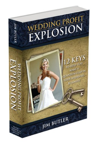 9780578066929: Wedding Profit Explosion: 12 Keys to Help You Make a Quantum Leap in Your Wedding Business