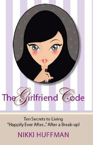 9780578068299: The Girlfriend Code: Ten Secrets to Living Happily Ever After... After a Break-up!