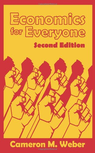 Economics for Everyone, 2nd Edition: Weber, Cameron M.
