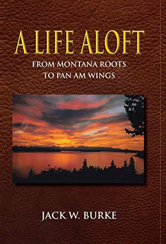9780578070063: A Life Aloft (From Montana Roots to Pan Am Wings)