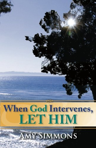 When God Intervenes, Let Him: Amy Simmons