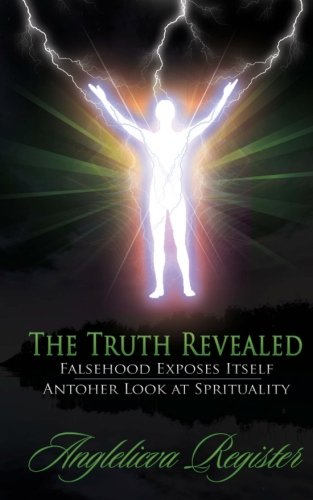 9780578071350: The Truth Revealed: Falsehood Exposes Itself - Another Look at Spirituality