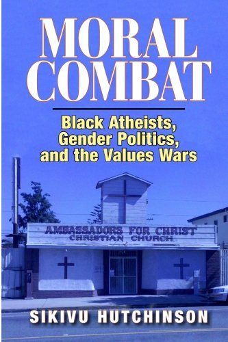 9780578071862: Moral Combat: Black Atheists, Gender Politics, and the Values Wars