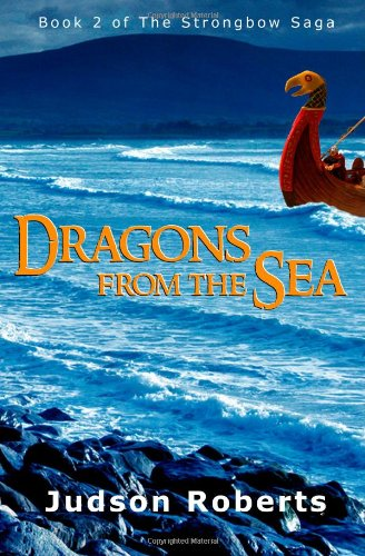 Dragons from the Sea: The Strongbow Saga: Volume 2 - Roberts, Judson