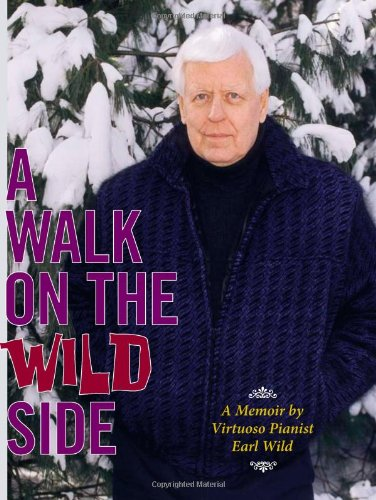 9780578074696: A Walk on the Wild Side: A Memoir by Virtuoso Pianist Earl Wild