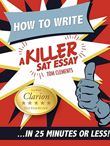 9780578076652: How to Write a Killer SAT Essay: An Award-Winning Author's Practical Writing Tips on SAT Essay Prep
