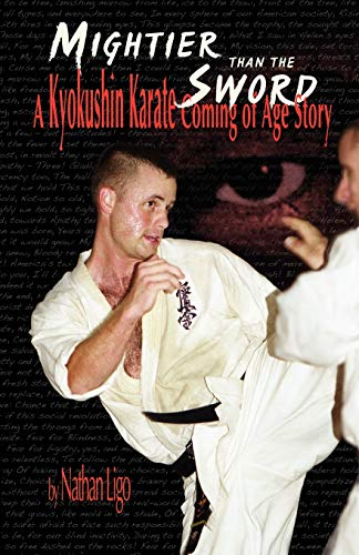 Mightier Than the Sword: A Kyokushin Karate Coming of Age Story: Ligo, Nathan