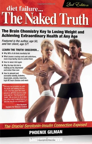 9780578077406: Diet Failure...the Naked Truth: The Brain Chemistry Key to Losing Weight and Achieving Extraordinary Health at Any Age