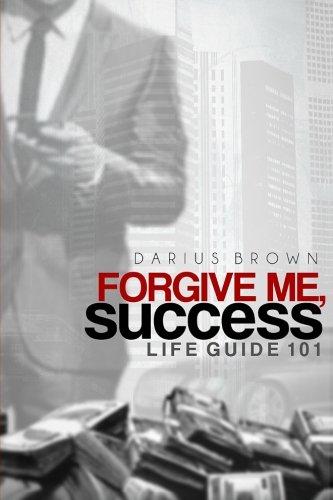 9780578077895: Forgive Me, Success: Life Guide 101
