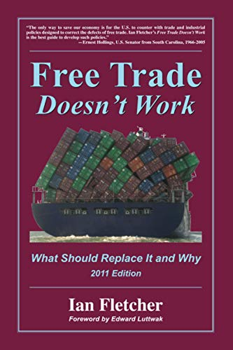 9780578079677: Free Trade Doesn't Work, 2011 Edition: What Should Replace It and Why