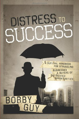 Distress to Success: A Survival Handbook For Struggling Businesses and Buyers of Distressed Oppor...