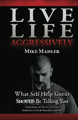 9780578084756: Live Life Aggressively!: What Self Help Gurus Should Be Telling You