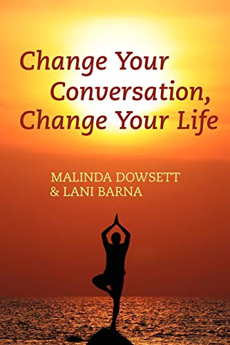 Change Your Conversation, Change Your Life: Dowsett, Malinda, Barna, Lani