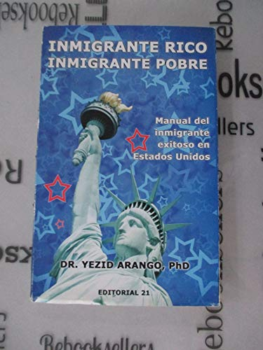 Inmigrante rico, inmigrante pobre (Spanish Edition): Dr. Yezid Arango;