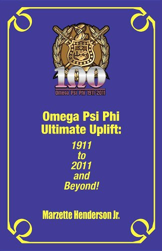 9780578087900: Omega Psi Phi Ultimate Uplift: 1911 to 2011 and Beyond!