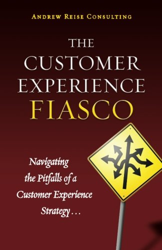 9780578089102: The Customer Experience Fiasco: Learning from the Misguided Adventures of a Customer Experience Executive