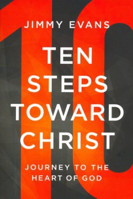 Ten Steps Toward Christ - Journey to the Heart of God (0578089270) by Jimmy Evans