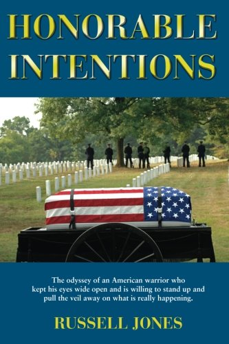 9780578092133: Honorable Intentions: The odyssey of a American warrior who kept his eyes wide open and is willing to stand up and pull the veil away on what is really happening.