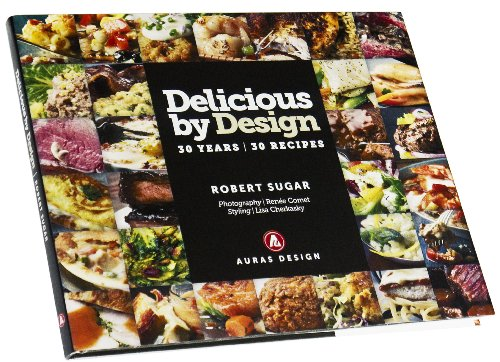Delicious by Design: 30 Years, 30 Recipes: Robert Sugar