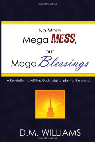 9780578093147: No More Mega Mess, but Mega Blessings: A Revelation to fulfilling God's original plan for the church.: 1