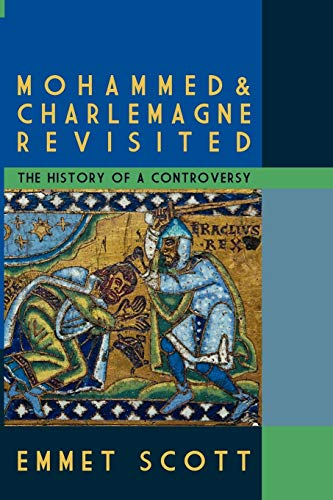Mohammed and Charlemagne Revisited: The History of: Emmet Scott