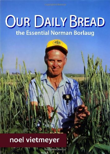 9780578095554: Our Daily Bread, The Essential Norman Borlaug