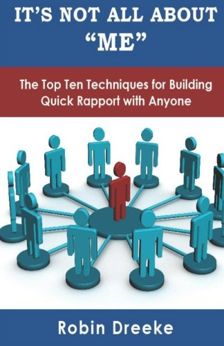 9780578096650: It's Not All About Me: The Top Ten Techniques for Building Quick Rapport with Anyone