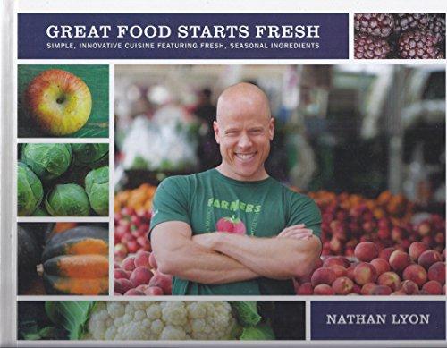 9780578097626: GREAT FOOD STARTS FRESH: Simple, Innovative Cuisine Featuring Fresh, Seasonal Ingredients