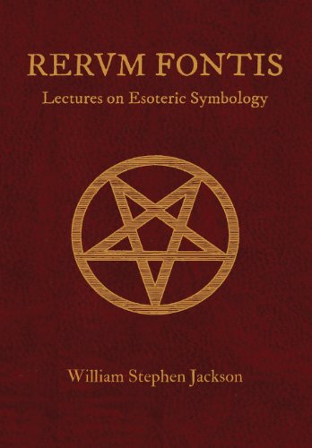 RERUM FONTIS Lectures on Esoteric Symbology: William Stephen Jackson