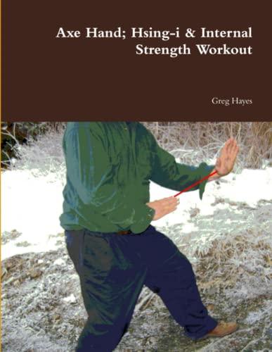 9780578099729: Axe Hand; Hsing-i & Internal Strength Workout
